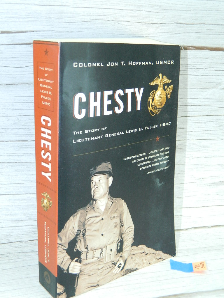 ML8425- CHESTY 'The Story of Lieutenant General Lewis B. Puller, USMC' by Colonel Jon T. Hoffman, USMCR Published by RANDOM HOUSE 2001 Great Read